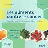 Les aliments contre le cancer - La prévention du cancer par l'alimentation de Béliveau. Richard (2008) Broché