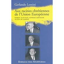 Aux racines chrétiennes de l'Union européenne : Robert Schuman, Konrad Adenauer, Alcide De Gasperi