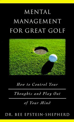 Mental Management for Great Golf: How to Control Your Thoughts and Play Out of Your Mind by Bee Epstein-Shepherd (1997-10-02) par Bee Epstein-Shepherd