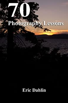 70 Photography Lessons by [Dahlin, Eric]