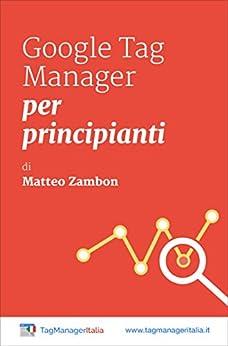 Google Tag Manager per Principianti di [Zambon, Matteo]