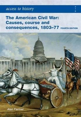 Portada del libro [(Access to History: the American Civil War: Causes, Courses and Consequences 1803-1877)] [Author: Alan Farmer] published on (September, 2008)