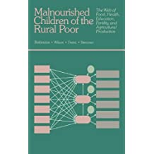 Malnourished Children of the Rural Poor: The Web of Food, Health, Education, Fertility and Agricultural Production