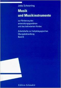 Musik und Musikinstrumente: zur Förderung des entwicklungsgestörten und des behinderten Kindes von Jutta Schwarting ( 30. Januar 2014 )