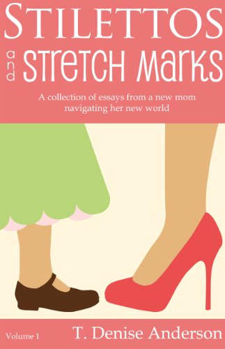 Stilettos and Stretch Marks: A collection of essays from a new mom navigating her new world (English Edition) (Stretch Collection)