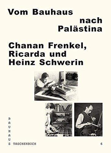 Bauhaus Taschenbuch 6: Vom Bauhaus nach Palästina: Chanan Frenkel - Ricarda und Heinz Schwerin
