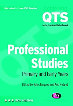 Professional Studies: Primary and Early Years: Primary and Early Years (Achieving QTS Series) by [Jacques, Kate, Hyland, Rob]