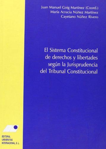 El sistema constitucional de derechos y libertades seg£n la jurisprudencia del Tribunal Constitucional