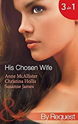 His Chosen Wife: Antonides' Forbidden Wife / The Ruthless Italian's Inexperienced Wife / The Millionaire's Chosen Bride (Mills & Boon By Request)