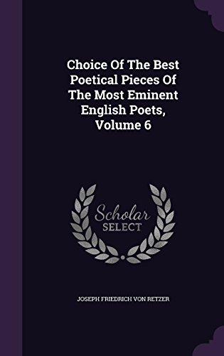 Choice Of The Best Poetical Pieces Of The Most Eminent English Poets, Volume 6