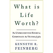What Is Life Worth?: The Inside Story of the 9/11 Fund and Its Effort to Compensate the Victims of September 11th: The Unprecedented Effort to Compensate the Victims of 9/11