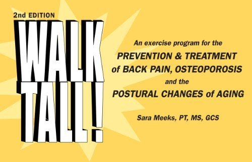 Walk Tall! An Exercise Program for the Prevention & Treatment of Back Pain, Osteoporosis and the Postural Changes of Aging, 2nd Edition by Sara Meeks, PT MS GCS (2010) Spiral-bound