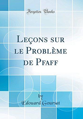 Leçons sur le Problème de Pfaff (Classic Reprint) por Edouard Goursat