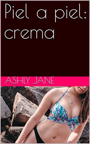 Piel a piel: crema Versión Kindle de Ashly Jane
