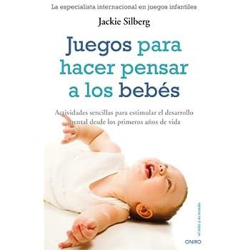 Juegos para hacer pensar a los bebés: Actividades sencillas para estimular el desarrollo mental...