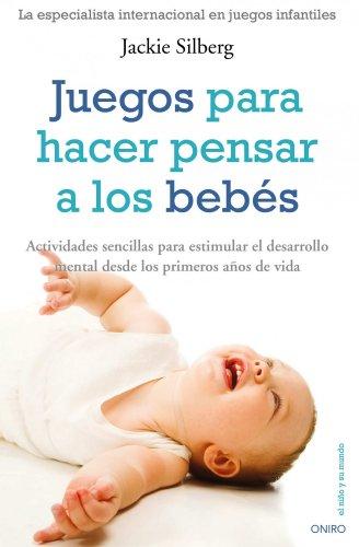 Juegos para hacer pensar a los bebés: Actividades sencillas para estimular el desarrollo mental... par  Jackie Silberg