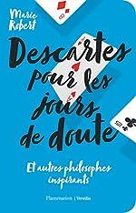 Descartes pour les jours de doute - Et autres philosophes inspirants de Marie Robert