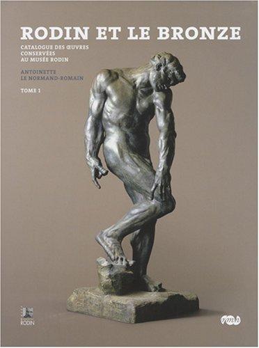 Rodin et le bronze : catalogue des oeuvres conserves au Muse Rodin en 2 Tomes
