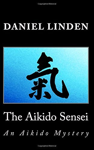 The Aikido Sensei: An Aikido Mystery: Volume 4 (The Aikido Mysteries) by Daniel Linden (2013-03-19)