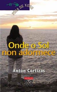 Onde o Sol non adormece (Infantil E Xuvenil - Fóra De Xogo) por Antón Cortizas