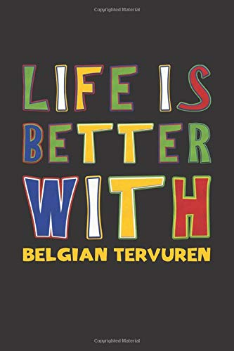 Life Is Better With Belgian Tervuren: Funny Gift Idea For Peoples Who Loves Belgian Tervuren Lined Journal Notebook