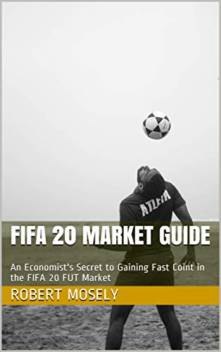 fifa 20 market guide: an economist's secret to gaining fast coint in the fifa 20 fut market (english edition)