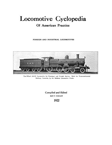 Locomotive Cyclopedia of American Practice: Foreign and Industrial Locomotives (English Edition) por Roy V. Wright