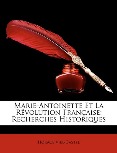 Marie-Antoinette Et La Révolution Française: Recherches Historiques