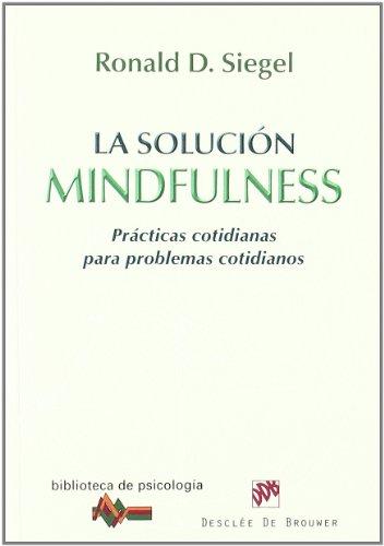 La solución Mindfulness: Prácticas cotidianas para problemas cotidianos (Biblioteca de Psicología)
