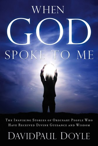 When God Spoke to Me: The Inspiring Stories of Ordinary People Who Have Receive Divine Guidance and Wisdom
