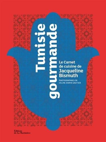 Tunisie gourmande Le Carnet de cuisine de Jacqueline Bismuth par Jacqueline Bismuth
