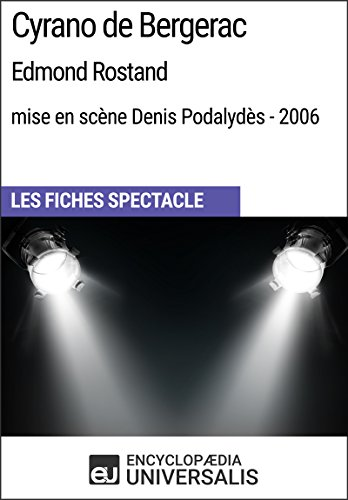 Cyrano de Bergerac (EdmondRostand-mise en scène Denis Podalydès-2006): Les Fiches Spectacle d'Universalis