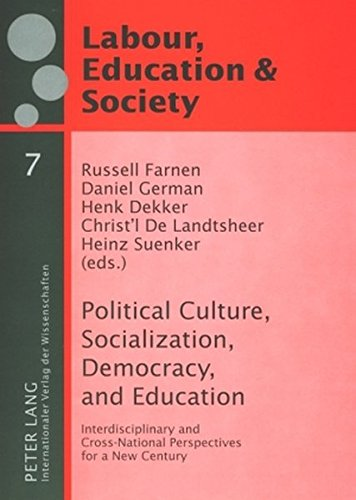 Political Culture, Socialization, Democracy, and Education: Interdisciplinary and Cross-National Perspectives for a New Century (Arbeit, Bildung und ... / Labour, Education and Society, Band 7)