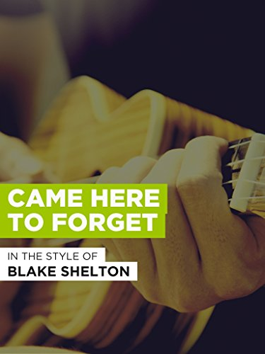 Came Here To Forget im Stil von Blake Shelton (Video Shelton Blake)