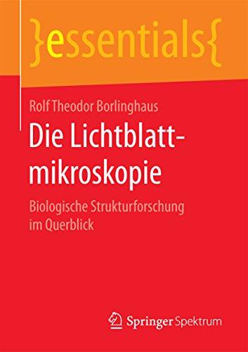 Die Lichtblattmikroskopie: Biologische Strukturforschung im Querblick (essentials)
