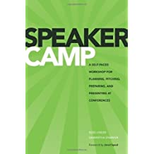 Speaker Camp: A Self-paced Workshop for Planning, Pitching, Preparing, and Presenting at Conferences (Voices That Matter) by Russ Unger (2013-11-18)