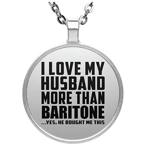 I Love My Husband More Than Baritone - Round Necklace Halskette Kreis Versilberter Anhänger - Geschenk zum Geburtstag Jahrestag Muttertag Vatertag Ostern