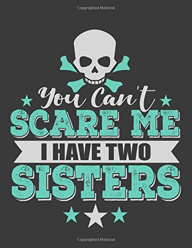 You Can't Scare Me I have Two Sisters: Sister Notebook. Sister Journal. 8.5 x 11 size 120 lined pages Brothers gifts from sister Journal. (Of Journal Sisters The Two)