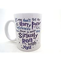LBS4ALL If You Don't Get My Harry Potter References Then There is Some thing Siriusly Ron with You Ceramic Mug, White, 11 oz