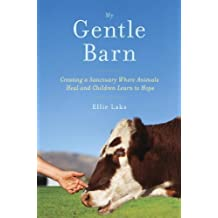 My Gentle Barn: Creating a Sanctuary Where Animals Heal and Children Learn to Hope 1st edition by Ellie Laks, Nomi Isak (2014) Hardcover