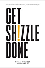 Get Shizzle Done: How To Maintain Motivation and Crush Procrastination Hardcover