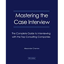 Mastering the Case Interview: The Complete Guide to Interviewing with the Top Consulting Companies