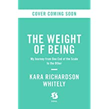 The Weight of Being: How I Satisfied My Hunger for Happiness (English Edition)