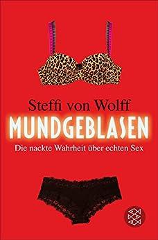 Mundgeblasen: Die nackte Wahrheit über echten Sex von [Wolff, Steffi]