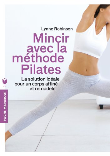 Mincir avec la méthode pilates: La solution idéale pour un corps affiné et remodelé par Lynne Robinson