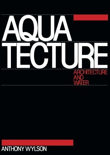 Aquatecture: Architecture and Water by Wylson, Anthony (1986) Paperback