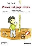 Remus will groß werden: Lustige Geschichten auf dem Weg zwischen Geburt und der Welt der Erwachsenen
