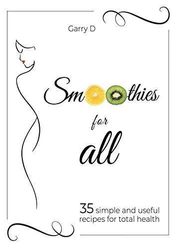 Smoothies for All: 35 simple and useful recipes for total health (English Edition)