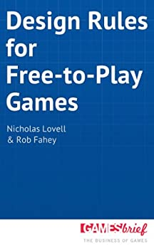 Design Rules for Free-to-Play Games by [Lovell, Nicholas, Fahey, Rob]