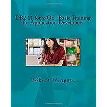 DB2 11 for z/OS: Basic Training for Application Developers